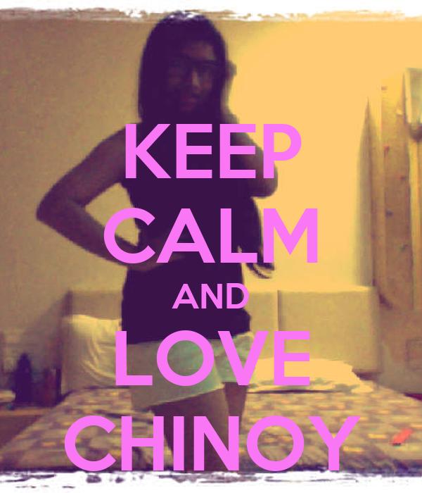 KEEP CALM AND LOVE CHINOY