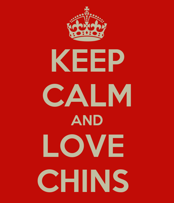 KEEP CALM AND LOVE  CHINS