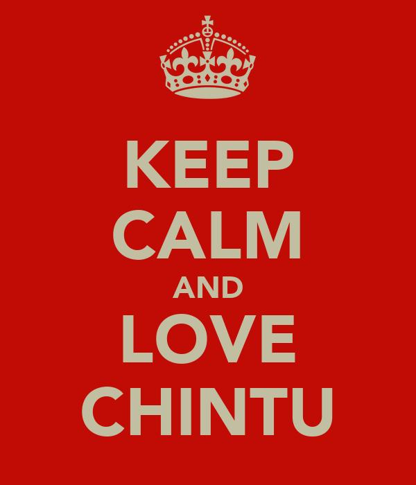 KEEP CALM AND LOVE CHINTU