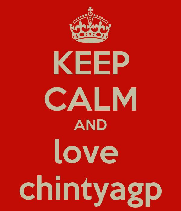 KEEP CALM AND love  chintyagp