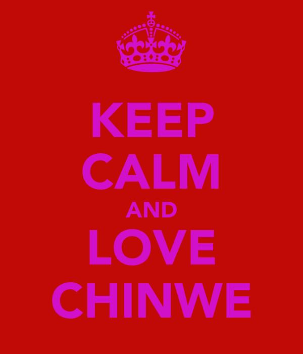 KEEP CALM AND LOVE CHINWE