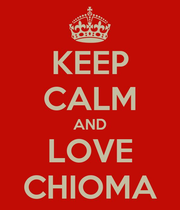 KEEP CALM AND LOVE CHIOMA