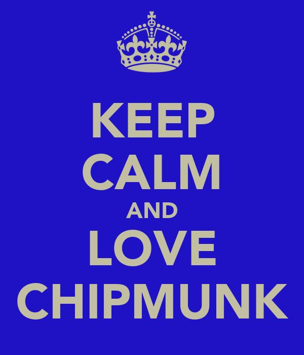 KEEP CALM AND LOVE CHIPMUNK