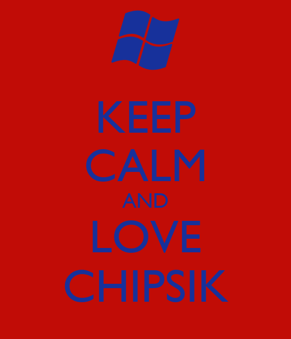 KEEP CALM AND LOVE CHIPSIK