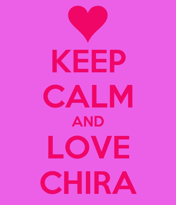 KEEP CALM AND LOVE CHIRA