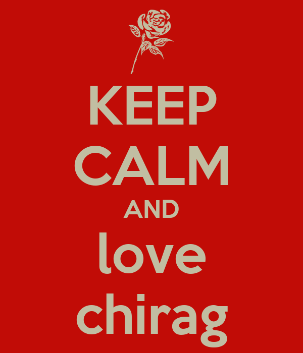KEEP CALM AND love chirag