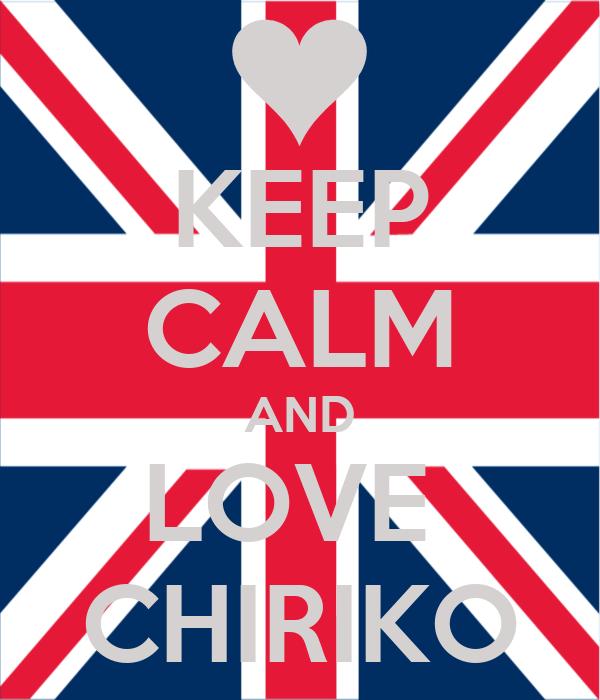 KEEP CALM AND LOVE  CHIRIKO