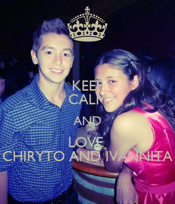 KEEP CALM AND LOVE  CHIRYTO AND IVANNITA