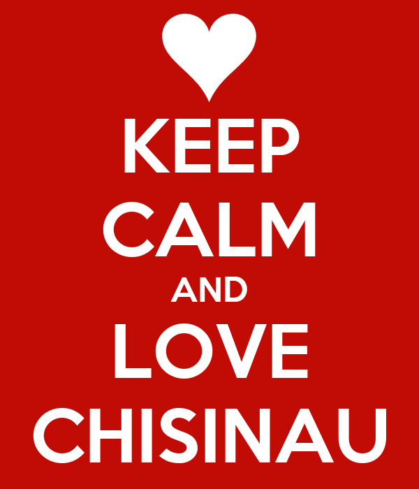KEEP CALM AND LOVE CHISINAU