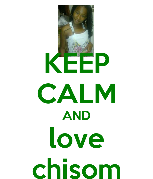 KEEP CALM AND love chisom