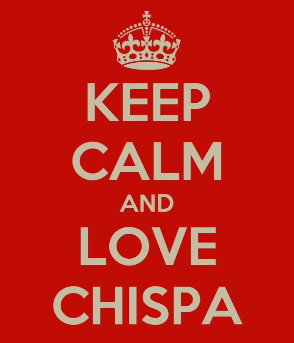 KEEP CALM AND LOVE CHISPA