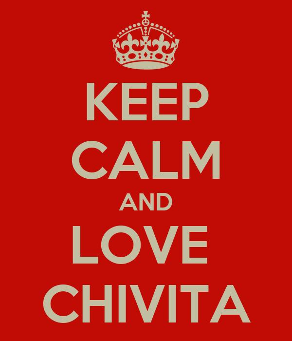 KEEP CALM AND LOVE  CHIVITA