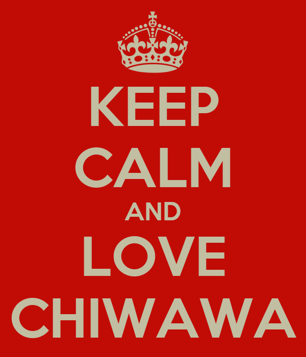 KEEP CALM AND LOVE CHIWAWA