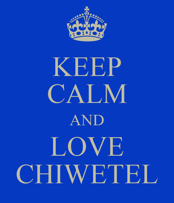 KEEP CALM AND LOVE CHIWETEL