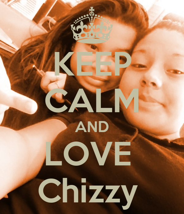 KEEP CALM AND LOVE  Chizzy