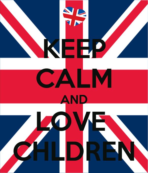 KEEP CALM AND LOVE  CHLDREN