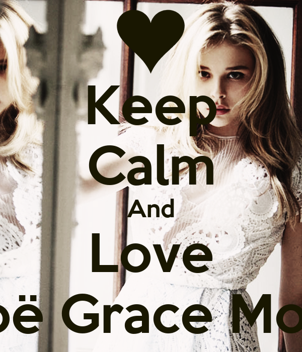 Keep Calm And Love Chloë Grace Moretz