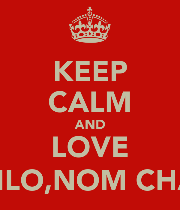 KEEP CALM AND LOVE CHLO,NOM CHAR