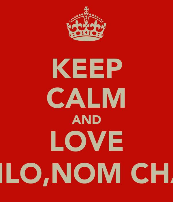 KEEP CALM AND LOVE CHLO,NOM CHAR