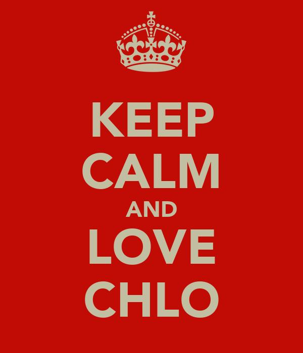 KEEP CALM AND LOVE CHLO
