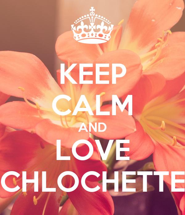 KEEP CALM AND LOVE CHLOCHETTE