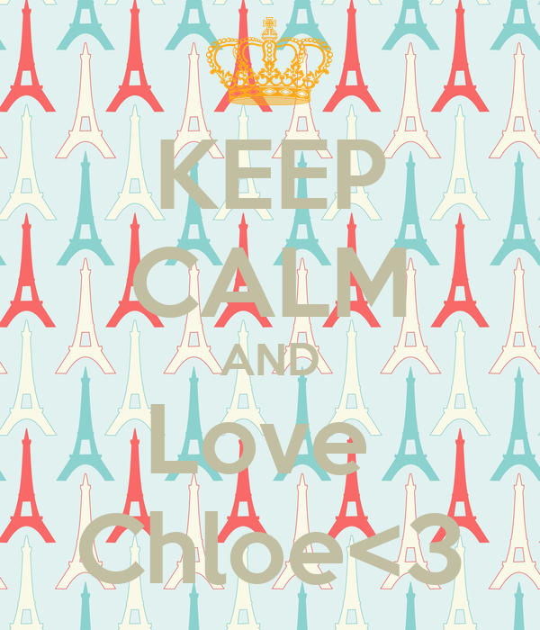 KEEP CALM AND Love  Chloe<3