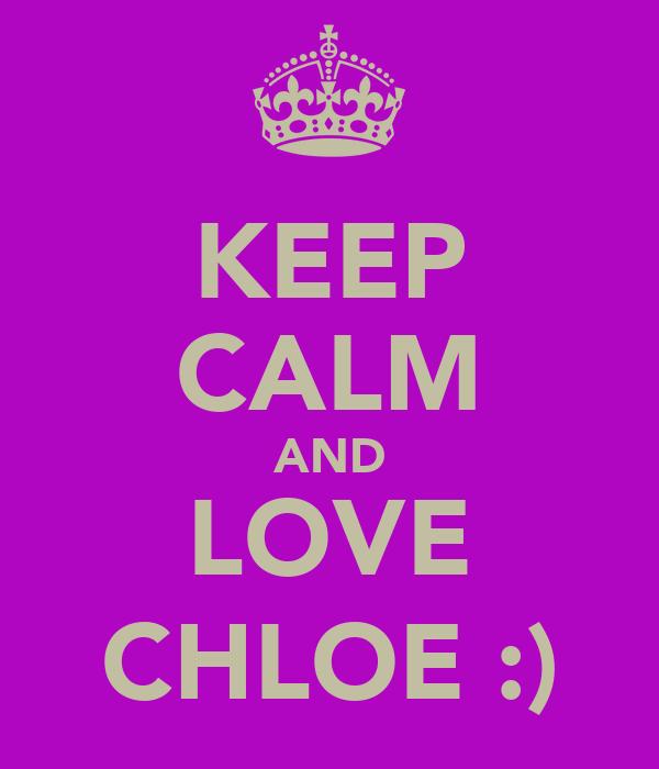 KEEP CALM AND LOVE CHLOE :)