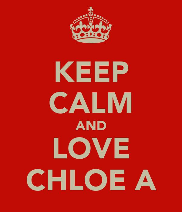 KEEP CALM AND LOVE CHLOE A