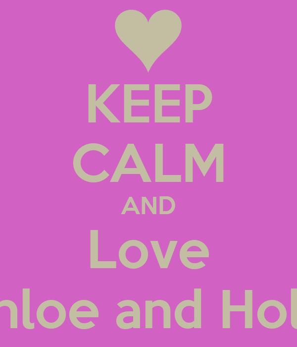 KEEP CALM AND Love Chloe and Holly