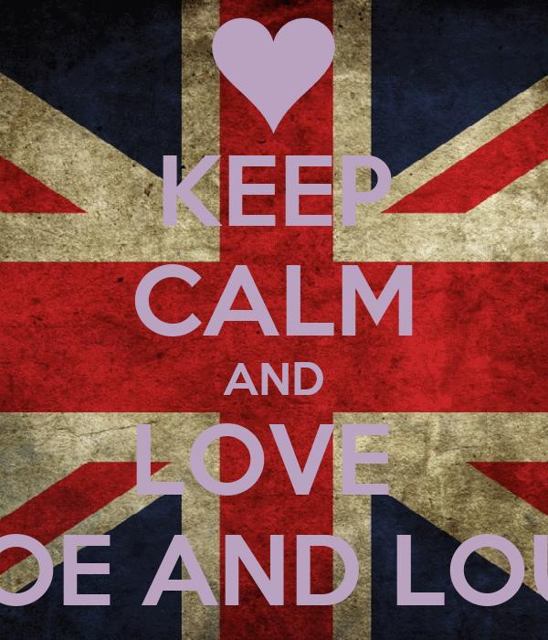 KEEP CALM AND LOVE  CHLOE AND LOUISE