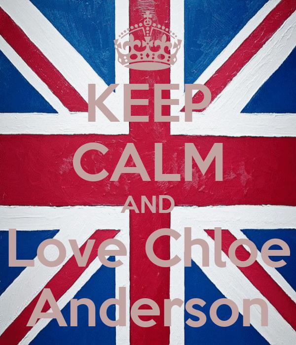KEEP CALM AND Love Chloe Anderson