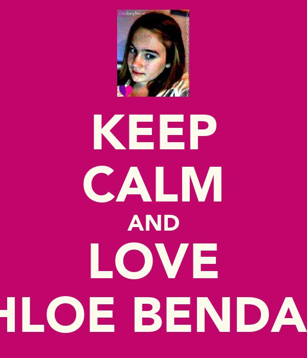 KEEP CALM AND LOVE CHLOE BENDALL