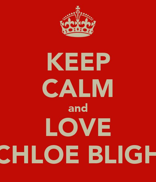 KEEP CALM and LOVE CHLOE BLIGH