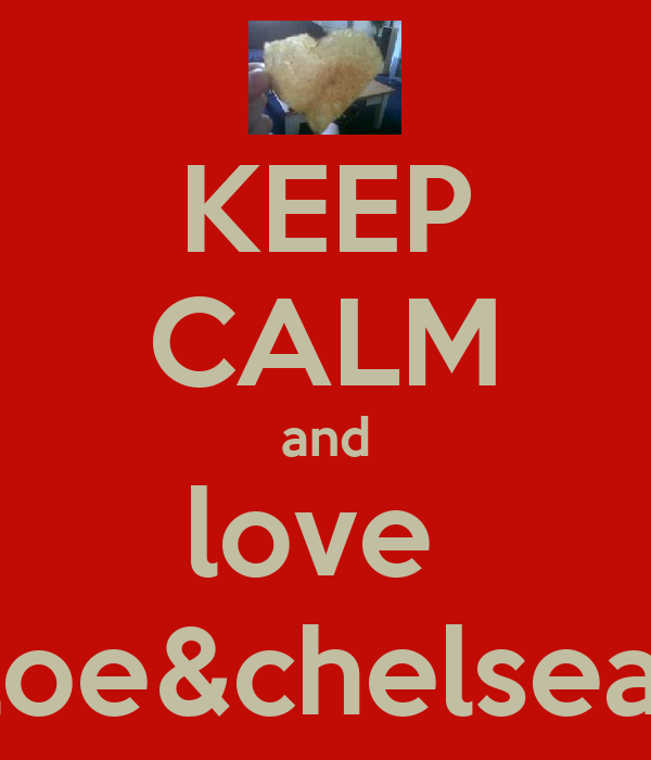 KEEP CALM and love  chloe&chelsea<3