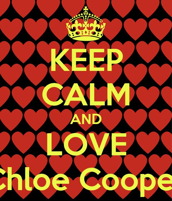 KEEP CALM AND LOVE Chloe Cooper