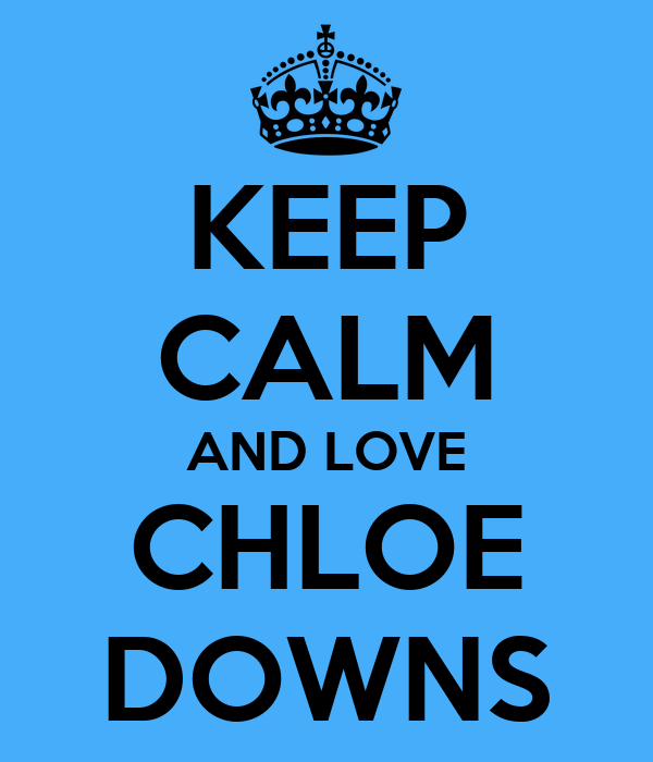 KEEP CALM AND LOVE CHLOE DOWNS