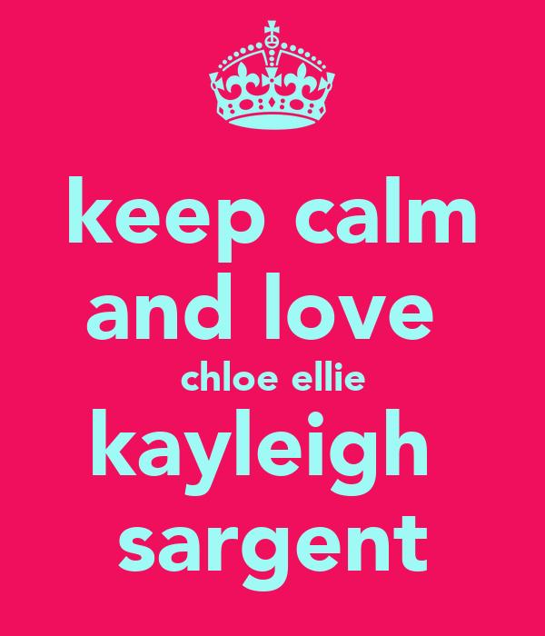 keep calm and love  chloe ellie kayleigh  sargent