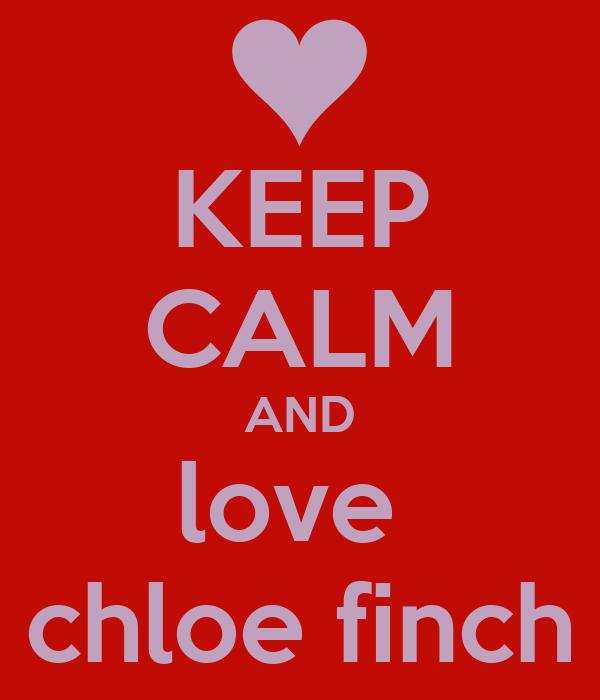 KEEP CALM AND love  chloe finch