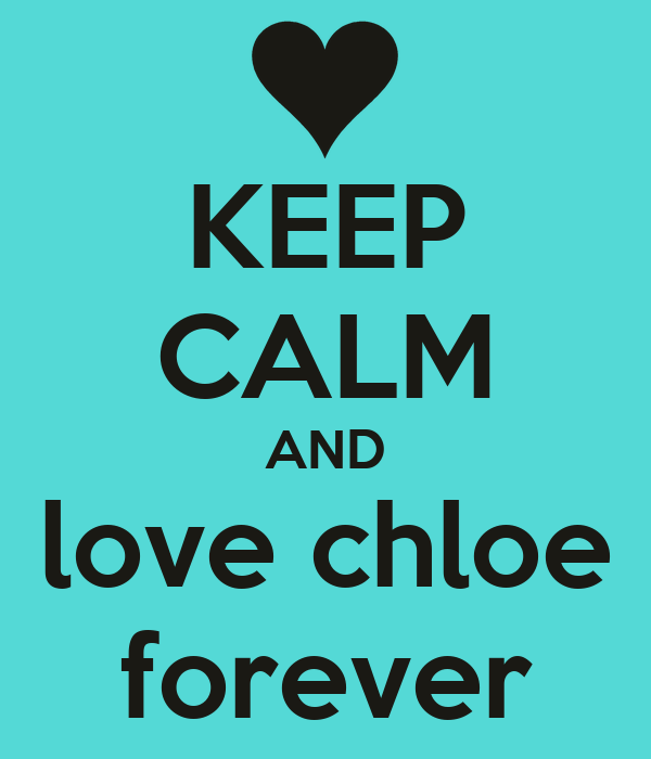 KEEP CALM AND love chloe forever