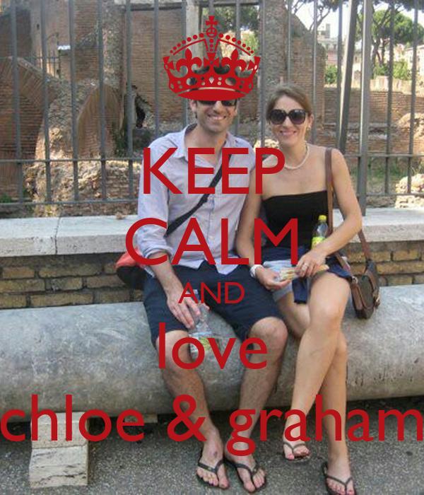 KEEP CALM AND love chloe & graham