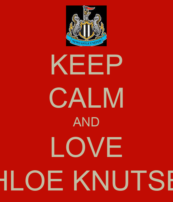 KEEP CALM AND LOVE CHLOE KNUTSEN