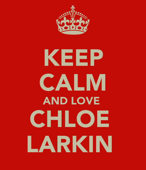 KEEP CALM AND LOVE  CHLOE  LARKIN