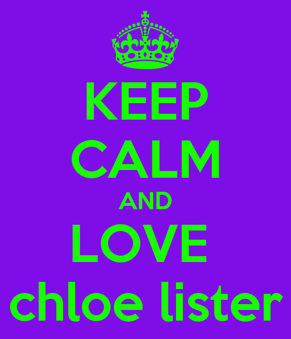 KEEP CALM AND LOVE  chloe lister