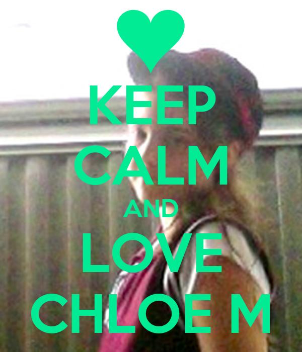 KEEP CALM AND LOVE CHLOE M