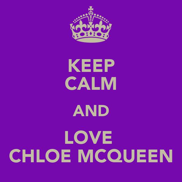 KEEP CALM AND LOVE  CHLOE MCQUEEN