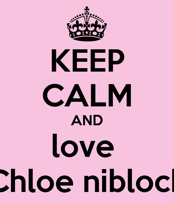 KEEP CALM AND love  Chloe niblock
