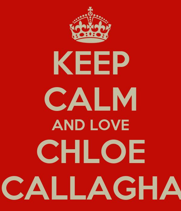 KEEP CALM AND LOVE CHLOE OCALLAGHAN