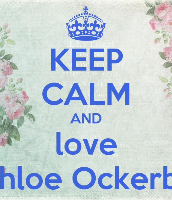 KEEP CALM AND love Chloe Ockerby