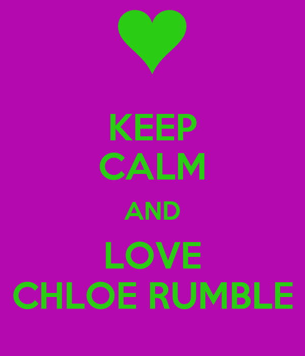 KEEP CALM AND LOVE CHLOE RUMBLE