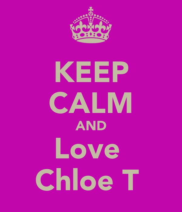 KEEP CALM AND Love  Chloe T